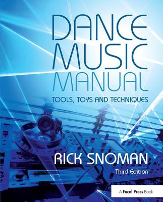 Dance Music Manual: Tools, Toys, and Techniques - Snoman, Rick