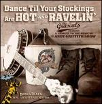 Dance Til Your Stockings Are Hot & Ravelin': A Tribute to the Music of The Andy Griffit