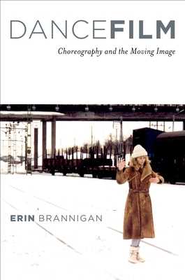 Dancefilm: Choreography and the Moving Image - Brannigan, Erin