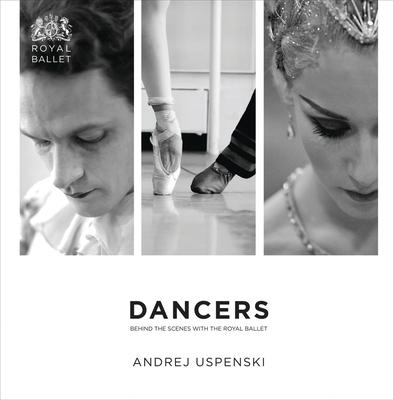 DANCERS: Artists of the Royal Ballet Photographed by Andrej Uspenski - Uspenski, Andrej (Photographer)