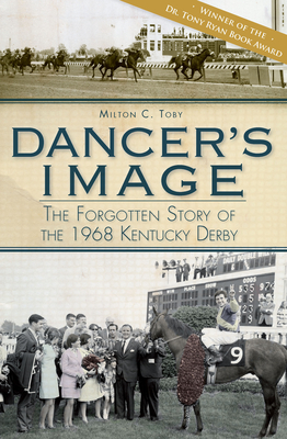 Dancer's Image: The Forgotten Story of the 1968 Kentucky Derby - Toby, Milton C