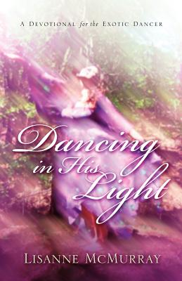 Dancing in His Light - McMurray, Lisanne