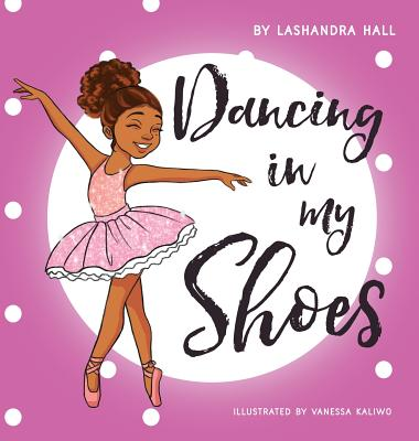 Dancing in My Shoes - Hall, Lashandra