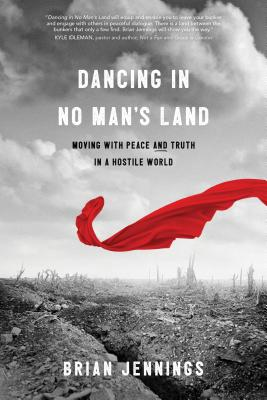 Dancing in No Man's Land: Moving with Peace and Truth in a Hostile World - Jennings, Brian