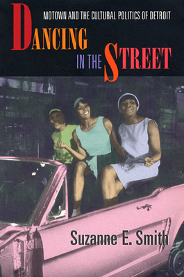 Dancing in the Street: Motown and the Cultural Politics of Detroit - Smith, Suzanne E