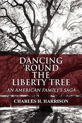 Dancing 'Round the Liberty Tree: An American Family's Saga - Harrison, Charles H