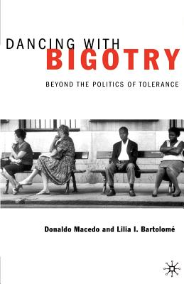 Dancing with Bigotry: Beyond the Politics of Tolerance - Macedo, Donaldo P, and Bartolome, Lilia I, and Na, Na