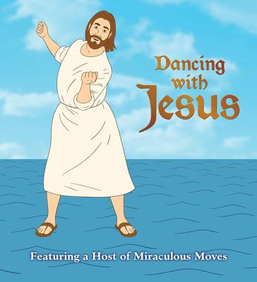 Dancing with Jesus: Featuring a Host of Miraculous Moves - Stall, Sam