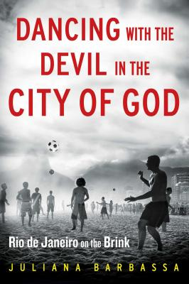 Dancing with the Devil in the City of God: Rio de Janeiro on the Brink - Barbassa, Juliana