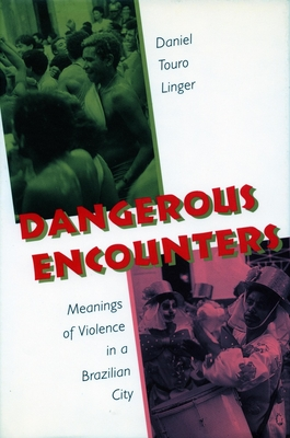 Dangerous Encounters: Meanings of Violence in a Brazilian City - Linger, Daniel Touro