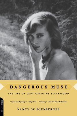 Dangerous Muse: The Life of Lady Caroline Blackwood - Schoenberger, Nancy