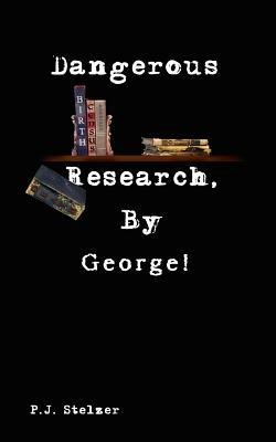 Dangerous Research, by George! - Stelzer, P J