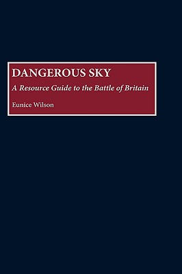 Dangerous Sky: A Resource Guide to the Battle of Britain - Wilson, Eunice
