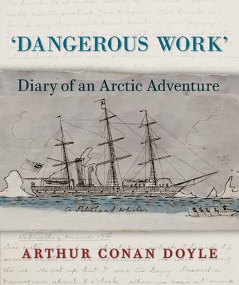 Dangerous Work: Diary of an Arctic Adventure - Doyle, Arthur Conan, Sir, and Stashower, Daniel (Editor)