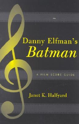 Danny Elfman's Batman: A Film Score Guide - Halfyard, Janet K