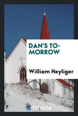 Dan's To-Morrow - Heyliger, William