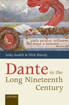 Dante in the Long Nineteenth Century: Nationality, Identity, and Appropriation - Audeh, Aida (Editor), and Havely, Nick (Editor)