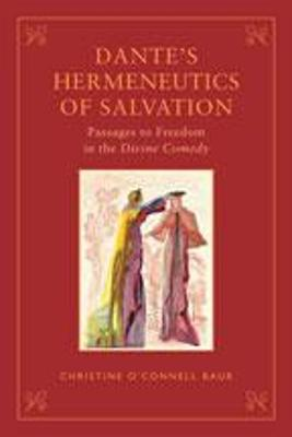 Dante's Hermeneutics of Salvation: Passages to Freedom in the Divine Comedy - Baur, Christine O'Connell