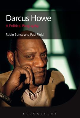 Darcus Howe: A Political Biography - Bunce, Robin, and Field, Paul