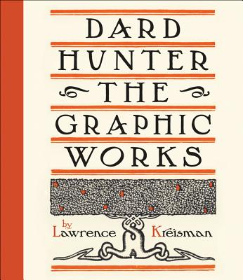 Dard Hunter: The Graphic Works - Kreisman, Lawrence