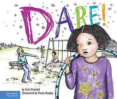 Dare!: A Story about Standing Up to Bullying in Schools - Frankel, Erin