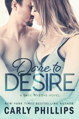 Dare to Desire - Phillips, Carly