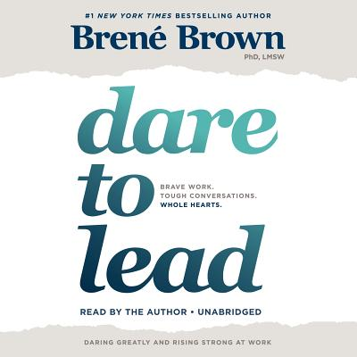 Dare to Lead: Brave Work. Tough Conversations. Whole Hearts. - Brown, Brene (Read by)