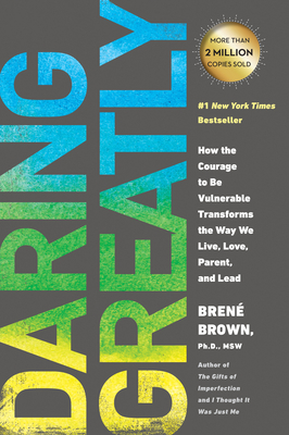 Daring Greatly: How the Courage to Be Vulnerable Transforms the Way We Live, Love, Parent, and Lead - Brown, Brené