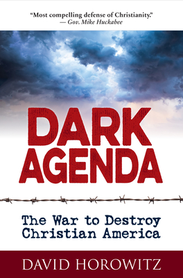 Dark Agenda: The War to Destroy Christian America - Horowitz, David