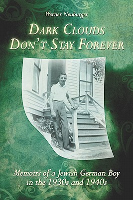 Dark Clouds Don't Stay Forever: Memoirs of a Jewish German Boy in the 1930s and 1940s - Neuburger, Werner