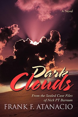 Dark Clouds: From the Sealed Case Files of Nick PT Barnum - Atanacio, Frank F