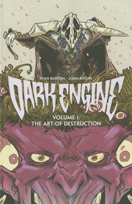 Dark Engine Volume 1: The Art of Destruction - Burton, Ryan