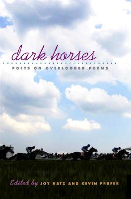 Dark Horses: Poets on Overlooked Poems - Katz, Joy (Editor), and Prufer, Kevin (Editor)