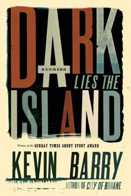 Dark Lies the Island - Barry, Kevin, Esq.