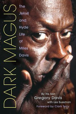 Dark Magus: The Jekyll and Hyde Life of Miles Davis - Davis, Gregory, and Sussman, Les, and Terry, Clark (Foreword by)