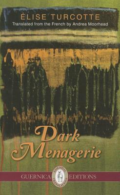 Dark Menagerie - Turcotte, Elise, and Turcotte, Aelise, and Moorhead, Andrea (Translated by)