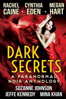 Dark Secrets: A Paranormal Noir Anthology - Caine, Rachel, and Eden, Cynthia, and Hart, Megan, MS, Rd