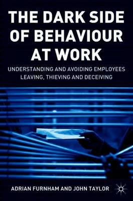 Dark Side of Behaviour at Work - Furnham, Adrian, Prof., and Taylor, John