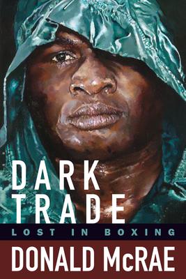 Dark Trade: Lost in Boxing - McRae, Donald