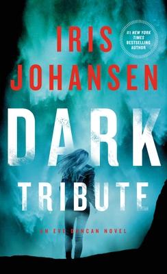 Dark Tribute: An Eve Duncan Novel - Johansen, Iris