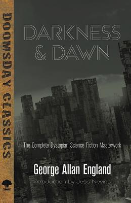 Darkness and Dawn: The Complete Dystopian Science Fiction Masterwork - England, George Allan
