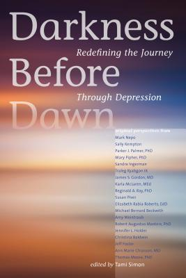 Darkness Before Dawn: Redefining the Journey Through Depression - Various Authors, Various, and Simon, Tami (Editor)
