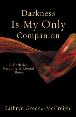 Darkness Is My Only Companion: A Christian Response to Mental Illness - Greene-McCreight, Kathryn