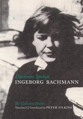 Darkness Spoken: The Collected Poems - Bachmann, Ingeborg