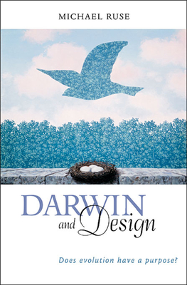 Darwin and Design: Does Evolution Have a Purpose? - Ruse, Michael