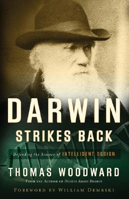 Darwin Strikes Back: Defending the Science of Intelligent Design - Woodward, Thomas