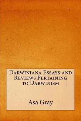 Darwiniana Essays and Reviews Pertaining to Darwinism - Gray, Asa