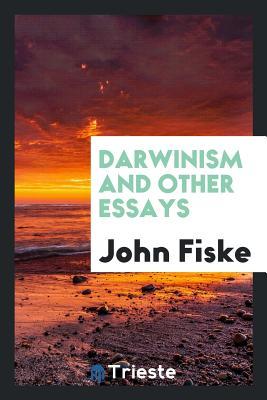 Darwinism and Other Essays - Fiske, John