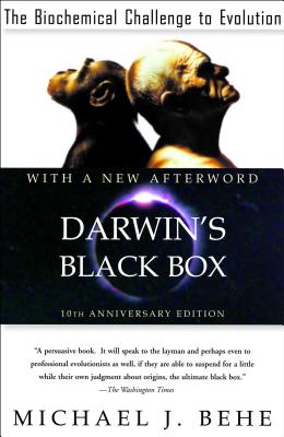 Darwin's Black Box: The Biochemical Challenge to Evolution - Behe, Michael J