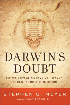 Darwin's Doubt: The Explosive Origin of Animal Life and the Case for Intelligent Design - Meyer, Stephen C